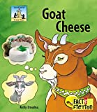 img - for Goat Cheese (Sandcastle: Fact & Fiction (Hardcover)) book / textbook / text book