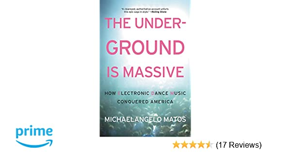 a8ec43440464 The Underground Is Massive  How Electronic Dance Music Conquered America   Michaelangelo Matos  9780062271792  Amazon.com  Books