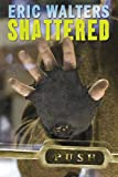 Front cover for the book Shattered by Eric Walters