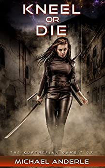 Kneel Or Die (The Kurtherian Gambit Book 7) by [Anderle, Michael]