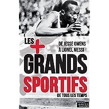 Les 100 plus grands sportifs de tous les temps: De Jesse Owens à Lionel Messi (JOURDAN (EDITIO) (French Edition)