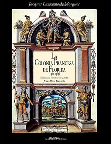 La Colonia Francesa de Florida (1562-1565) (Spanish Edition): Jacques Lemoyne De Morgues, Jean Paul Duviols: 9781934768587: Amazon.com: Books