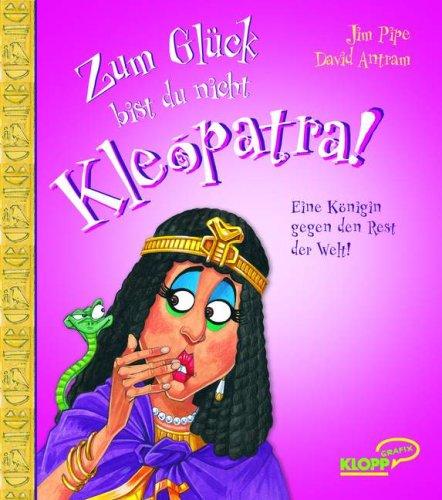 Zum Glück bist du nicht Kleopatra