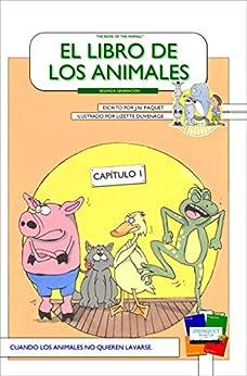 El libro de los animales - Capítulo 1 (Segunda Generación): Cuando los animales no quieren lavarse. (El libro de los animales (Segunda Generación)) (Spanish Edition) by [Paquet, J.N.]