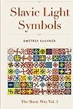 Slavic Light Symbols (The Slavic Way) (Volume 5)