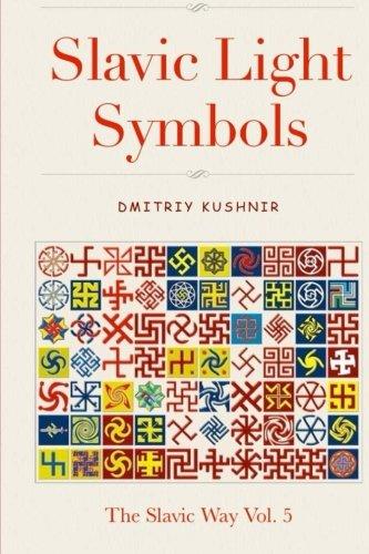 Read Online Slavic Light Symbols (The Slavic Way) (Volume 5) PDF