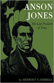 Anson Jones: The Last President of Texas by Herbert Gambrell (2009-06-01)