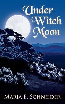 Under Witch Moon (Moon Shadow Series Book 1) by [Schneider, Maria E.]