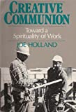 Creative Communion : Toward a Post-Modern Spirituality of Work, Holland, Joe, 0809130467