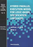 img - for Hybrid Parallel Execution Model for Logic-based Specification Languages (Series on Software Engineering & Knowledge Engineering) by Jeffrey J.P. Tsai (2001-07-01) book / textbook / text book