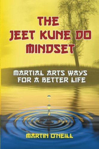 The Jeet Kune Do Mindset: Martial Arts Ways for a Better Life