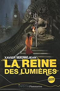 La Reine des Lumières par Xavier Mauméjean