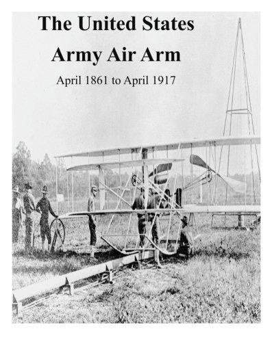 Read Online The United States Army Air Arm, April 1861 to April 1917 pdf epub