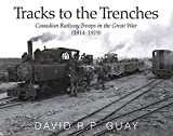 Tracks to the Trenches: Canadian Railway Troops in the Great War (1914-1919)