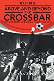 img - for Rising Above and Beyond the Crossbar: The Life Story of Lincoln Tiger Phillips book / textbook / text book