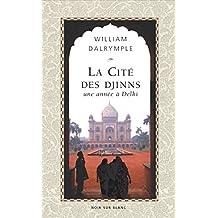La Cité des Djinns: Une année à Delhi (Essais et documents - Récits)