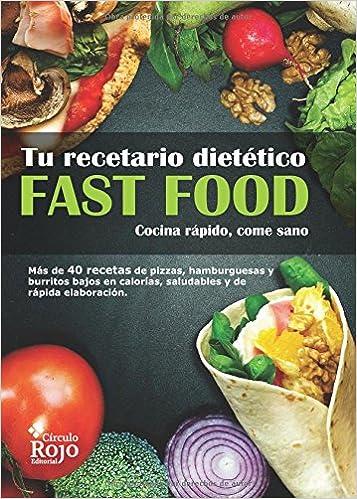 Fast food : tu recetario dietético : cocina rápido, cocina bien ...