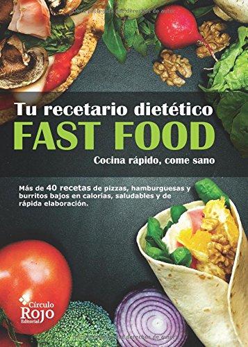 TU RECETARIO DIETÉTICO: FAST FOOD Cocina rápido, come sano