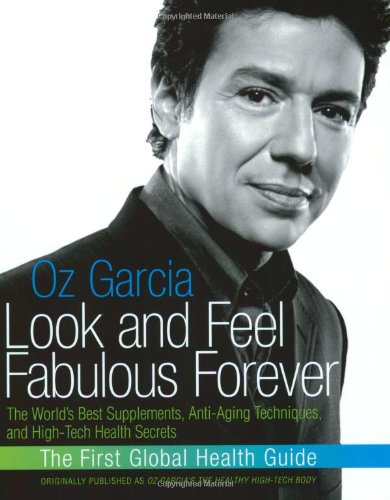 51PCjGO%2BwXL - Look and Feel Fabulous Forever: The World's Best Supplements, Anti-Aging Techniques, and High-Tech