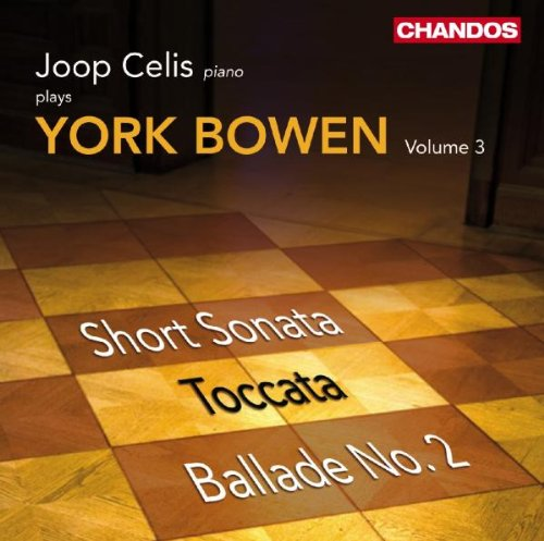 Price comparison product image Joop Celis Plays York Bowen - Short Sonata; Toccata; Ballade No. 2 - Vol. 3