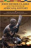 John Henrik Clarke and the Power of Africana History, Ahati N. N. Toure, 1592216277
