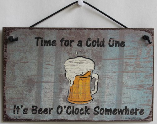 (Egbert's Treasures 5x8 Vintage Style Sign Saying, Time for a Cold One, It's Beer O'Clock Somewhere Decorative Fun Universal Household Signs from)