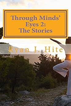 Through Minds Eyes 2: The Stories by [Hite, Ryan]