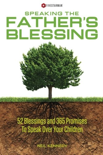 Download Speaking The Father's Blessing: 52 Blessings and 365 Promises To Speak Over Your Children PDF