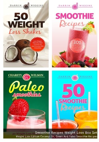 Smoothie Recipes Box Set: Weight Loss Edition Coconut Oil, Green And Paleo Smoothie Recipes by Darrin Wiggins, Charity Wilson