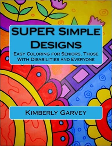 Amazon SUPER Simple Designs An Adult Coloring Book With Easier For 9781519111401 Kimberly Garvey Books