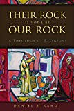 Their Rock Is Not Like Our Rock : A Theology of Religions, Strange, Daniel, 0310520770