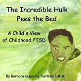 The Incredible Hulk Pees the Bed: A Child's View of Childhood PTSD