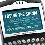 Losing the Signal: The Untold Story Behind the Extraordinary Rise and Spectacular Fall of BlackBerry | Jacquie McNish,Sean Silcoff
