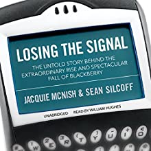 Losing the Signal: The Untold Story Behind the Extraordinary Rise and Spectacular Fall of BlackBerry Audiobook by Jacquie McNish, Sean Silcoff Narrated by William Hughes