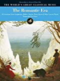 img - for The Romantic Era: 55 Selections from Symphonies, Ballets, Operas & Piano Literature for Piano Solo (World's Great Classical Music) book / textbook / text book