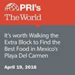 It's Worth Walking the Extra Block to Find the Best Food in Mexico's Playa Del Carmen | Kierran Petersen