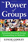 img - for By Anne J. Udall - The Power of Groups: Solution-Focused Group Counseling in Schools (4/13/09) book / textbook / text book