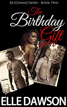 The Birthday Gift (Re-Connections Romance - Book Two) by [Dawson, Elle]