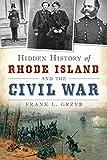 Hidden History of Rhode Island and the Civil War (Civil War Series)