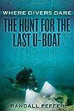Where Divers Dare: The Hunt for the Last U-Boat