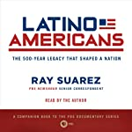 Latino Americans: The 500-Year Legacy That Shaped a Nation | Ray Suarez