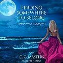 Finding Somewhere to Belong: Seaside Wolf Pack series, Book 1 Hörbuch von C.C. Masters Gesprochen von: Em Eldridge