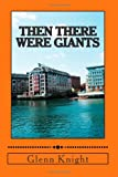 Then There Were Giants, Glenn Knight, 1477456910