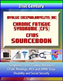 img - for 21st Century Myalgic Encephalomyelitis (ME) / Chronic Fatigue Syndrome (CFS) / CFIDS Sourcebook: Symptoms, Tests, Coping, Research, CFSAC Meetings, MLV and XMRV Virus, Disability and Social Security book / textbook / text book