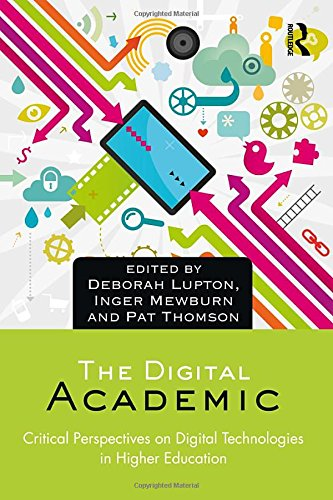 The Digital Academic: Critical Perspectives on Digital Technologies in Higher Education