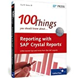 Reporting with SAP Crystal Reports: 100 Things You Should Know About...