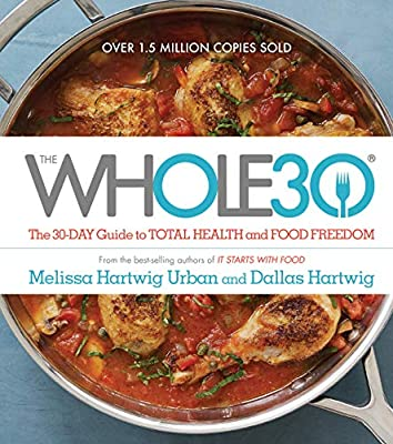 The Whole30 The 30 Day Guide To Total Health And Food Freedom Hartwig Urban Melissa Hartwig Dallas 0884890301443 Amazon Com Books