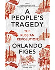 A People's Tragedy: The Russian Revolution 1891-1924 - centenary edition with new introduction