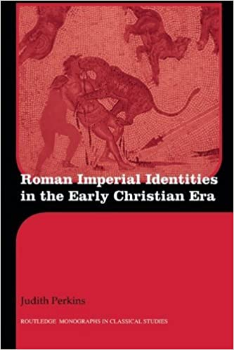Book Roman Imperial Identities in the Early Christian Era (Routledge Monographs in Classical Studies) by Judith Perkins (2008-10-23)