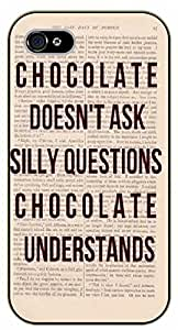 iPhone 4 / 4s Chocolate doesn't ask silly questions. Chocolate understands. Funny, love - black plastic case / Inspirational and motivational